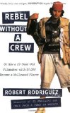Rebel Without a Crew: Or How a 23-Year-Old cineasta com 7.000 dolares Tornou-se Hollywood Player